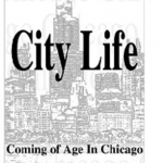 City Life, Coming of Age in Chicago by John Linehan
